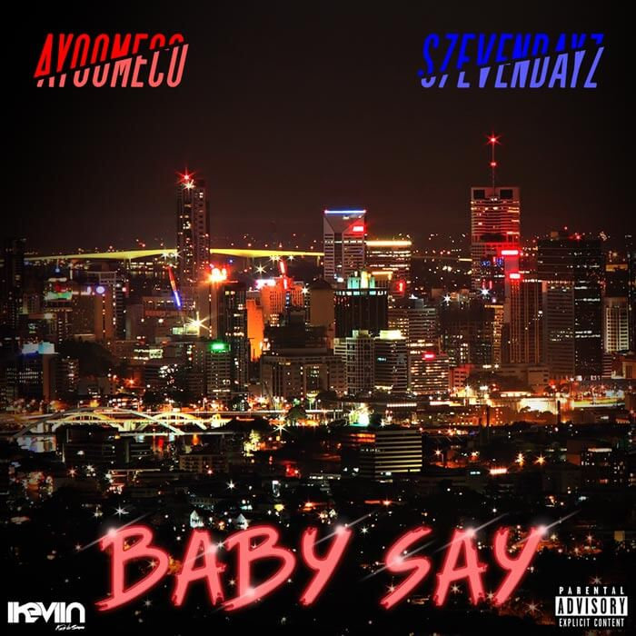 S7evendayz - Baby Say (feat. Ayoomeco) (Artwork by iKeviin)